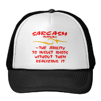 Sarcasm The Ability To Insult Idiots Without Them Hats