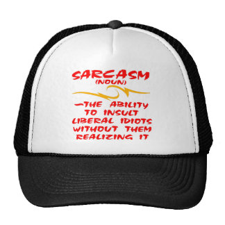 Sarcasm The Ability To Insult Liberal Idiots Trucker Hats