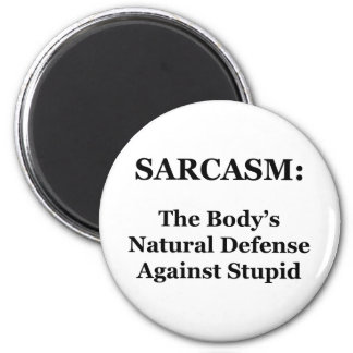 Sarcasm: The Body's Natural Defense Against Stupid Magnet