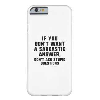 Sarcastic Answer Barely There iPhone 6 Case
