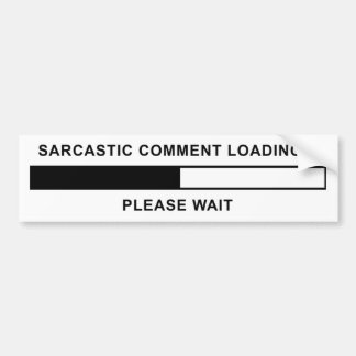 Sarcastic Comment Loading Bumper Sticker