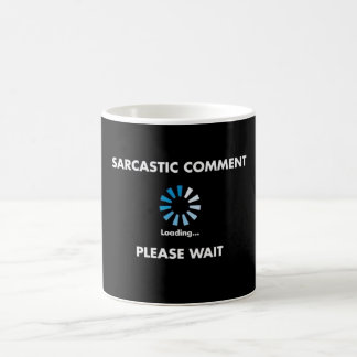 Sarcastic Comment Loading Coffee Mugs
