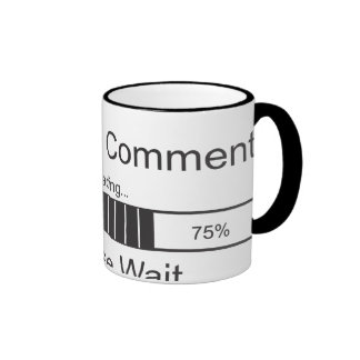 Sarcastic Comment Loading Please Wait 2 Coffee Mug