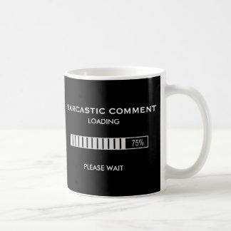 Sarcastic Comment Loading Please Wait Basic White Mug