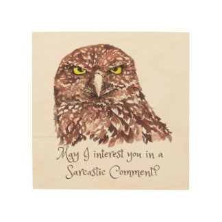 Sarcastic Comment? Watercolor Owl Bird Art Wood Prints