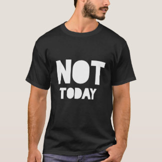 """Sarcastic """"Not today"""" black and white statement T-Shirt"""