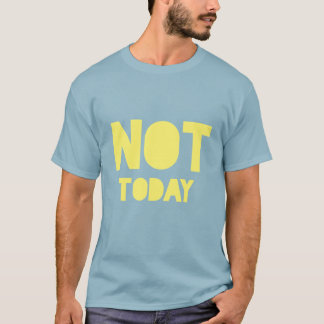 """Sarcastic """"Not today"""" blue and yellow statement T-Shirt"""