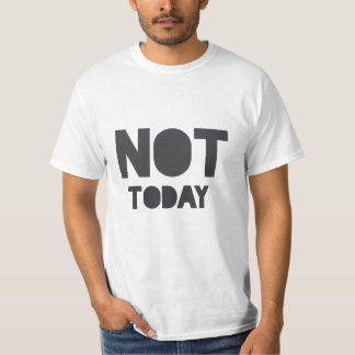 """Sarcastic """"Not today"""" statement T-Shirt"""