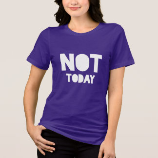 """Sarcastic """"Not today"""" white and purple statement T-Shirt"""