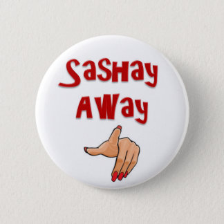Sashay Away 6 Cm Round Badge