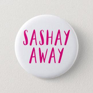 Sashay Away. 6 Cm Round Badge