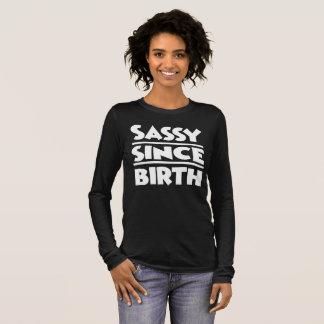 sassy since birth long sleeve T-Shirt