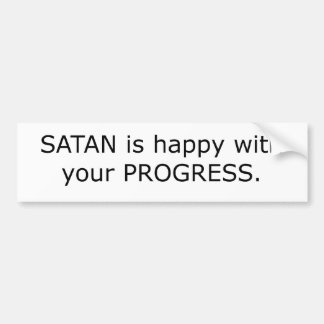 Satan is happy with... bumper sticker