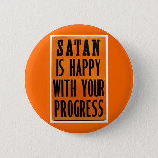 Satan Is Happy With Your Progress 6 Cm Round Badge
