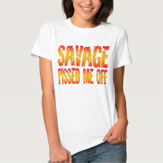 Savage Pissed Me Off Shirt