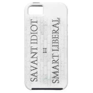Savant Idiot=Smart Liberal Case For The iPhone 5