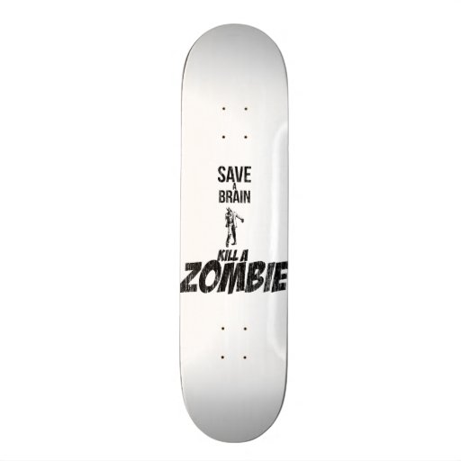 Save a brain Kill a zombie Skateboard
