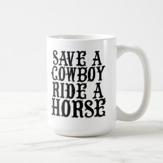 Save a Cowboy Ride a Horse Coffee Mug