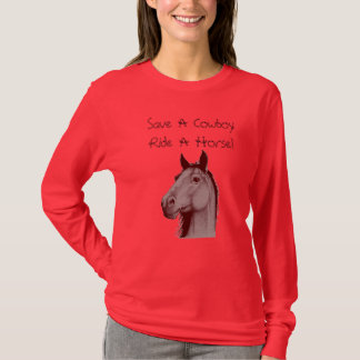 Save A Cowboy Ride A Horse! Ladies Long Sleeve T-Shirt