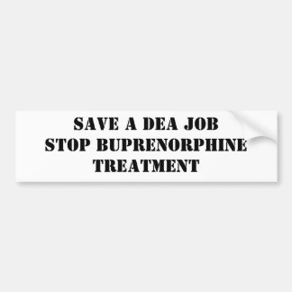 Save a DEA Job: Stop Buprenorphine Treatment Bumper Sticker