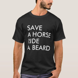 SAVE A HORSE RIDE A BEARD T-Shirt