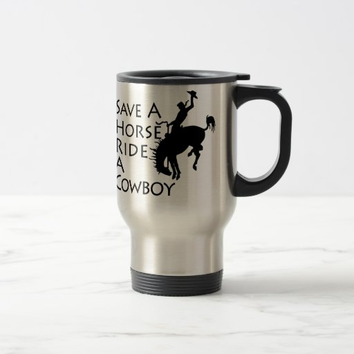 Save A Horse Ride A Cowboy Coffee Mugs