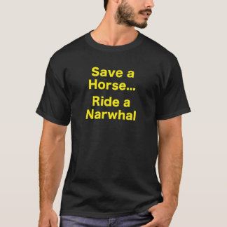 Save a Horse... Ride a Narwhal T-Shirt