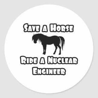 Save a Horse, Ride a Nuclear Engineer Round Sticker