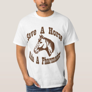 Save a Horse, Ride a Pharmacist T-Shirt