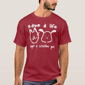 Save a Life - Adopt a Shelter Pet T-Shirt