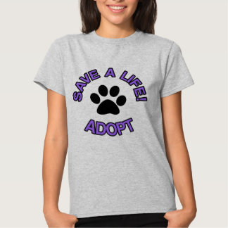 Save A Life! Adopt T-shirt  Rescue Dogs Cats Pets