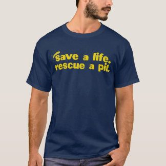Save a Life. Rescue a Pit. T-Shirt