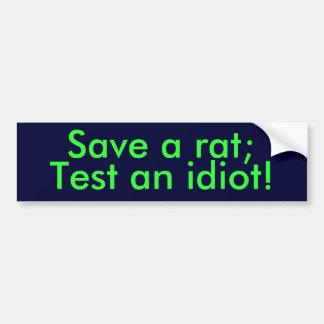 Save a rat;, Test an idiot! Bumper Sticker