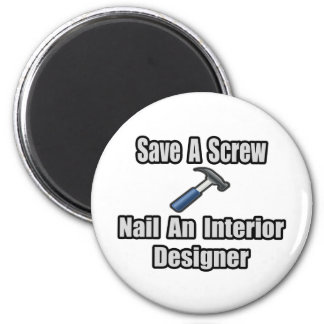Save a Screw, Nail an Interior Designer 6 Cm Round Magnet