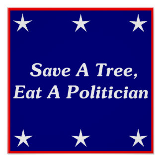 Save A Tree, Eat A Politician Poster