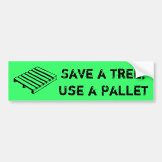Save a Tree, Use a Pallet Bumper Sticker