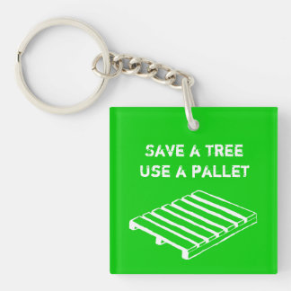 Save a Tree, Use a Pallet keychain
