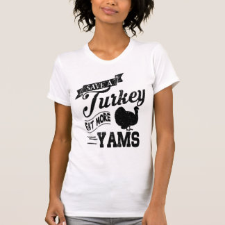 Save a Turkey Eat More Yams T-Shirt