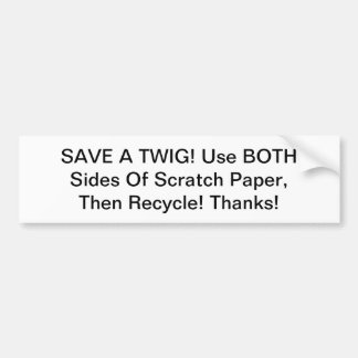 Save a Twig! Both sides of paper Bumper Sticker