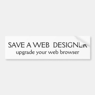 SAVE A WEB  DESIGNER, upgrade your web browser Bumper Sticker