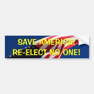 SAVE AMERICA!RE-ELECT NO ONE! BUMPER STICKER