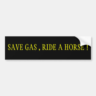 Save Gas,Ride A Horse! Bumper Sticker