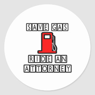Save Gas...Ride An Attorney Round Sticker