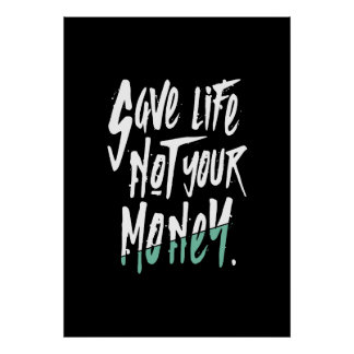 """SAVE LIFE NOT MONEY"" Environment Protection Paper Poster"