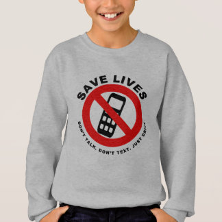 Save Lives Don't Talk. Don't Text. Just Drive Sweatshirt