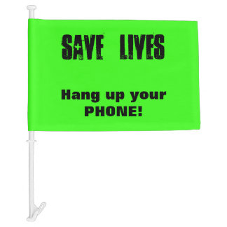 Save Lives - Hang up your Phone! Safe Driving Car Flag