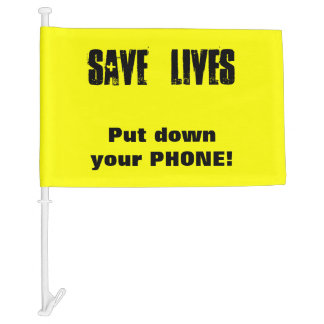 Save Lives - Put down your Phone! Safe Driving Car Flag
