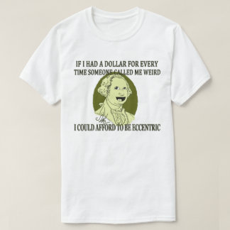 SAVE ME FROM BEING WEIRD |#jWe| If I had a dollar. T-Shirt
