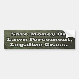 Save Money on Lawn Forcement Legalize Grass Bumper Sticker