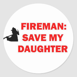 Save My Daughter In Case of Fire Classic Round Sticker
